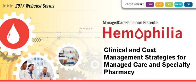 Hemophilia Clinical and Cost Management Strategies for Managed Care and Specialty Pharmacy